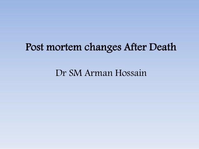 Post mortem changes After Death Dr SM Arman Hossain
