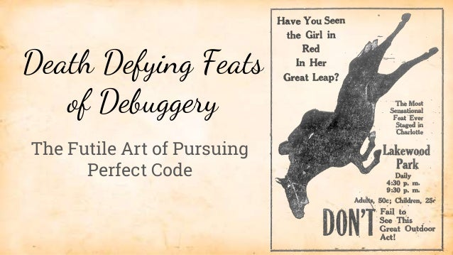 Death Defying Feats of Debuggery The Futile Art of Pursuing Perfect Code