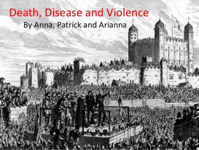 Death, Disease and Violence By Anna, Patrick and Arianna