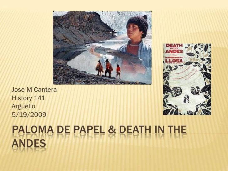 Jose M Cantera History 141 Arguello 5/19/2009  PALOMA DE PAPEL & DEATH IN THE ANDES