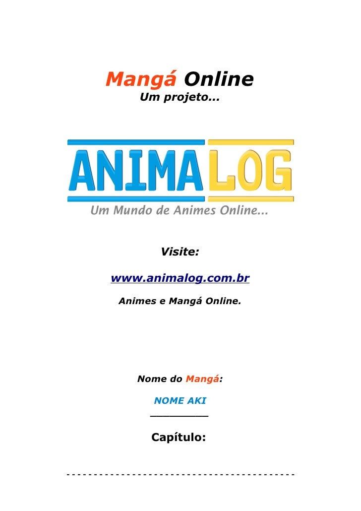 Mangá Online              Um projeto...                      Visite:          www.animalog.com.br           Animes e Mangá...