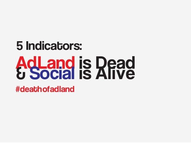 5 Indicators:  AdLand is Dead & Social is Alive #deathofadland