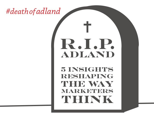 #deathofadland: 5 Insights Reshaping The Way Marketers Think