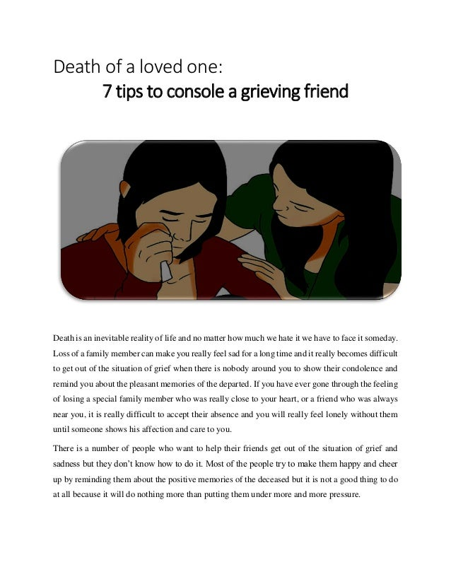 Death of a loved one: 7 tips to console a grieving friend Death is an inevitable reality of life and no matter how much we...