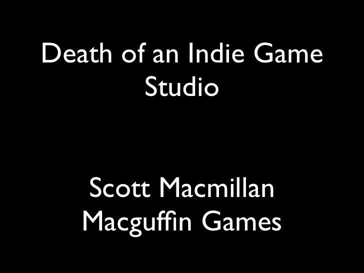 Death of an Indie Game        Studio   Scott Macmillan   Macguffin Games