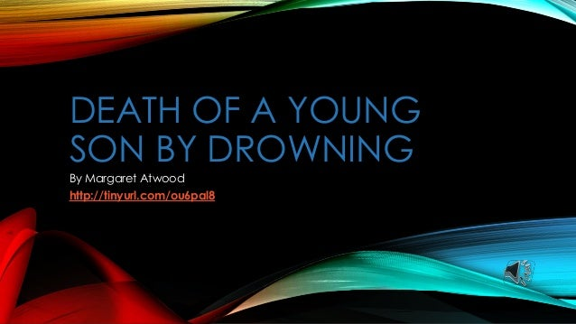 DEATH OF A YOUNG SON BY DROWNING By Margaret Atwood http://tinyurl.com/ou6pal8