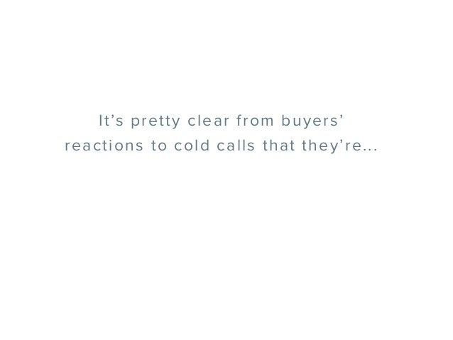 It's pretty clear from buyers' reactions to cold calls that they're...