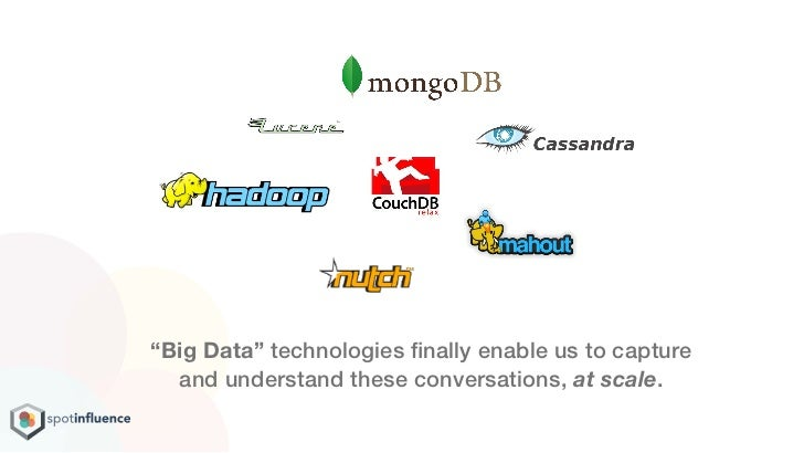 """""""Big Data"""" technologies finally enable us to capture  and understand these conversations, at scale."""