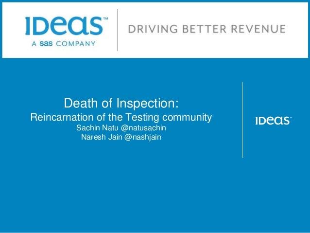 Death of Inspection: Reincarnation of the Testing community Sachin Natu @natusachin Naresh Jain @nashjain