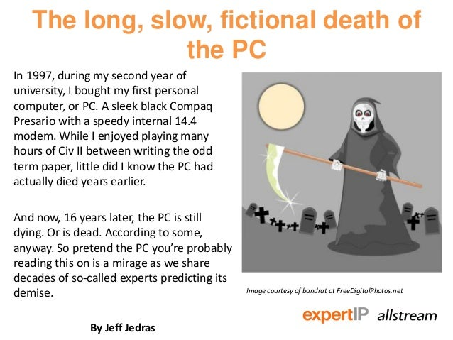 The long, slow, fictional death ofthe PCIn 1997, during my second year ofuniversity, I bought my first personalcomputer, o...