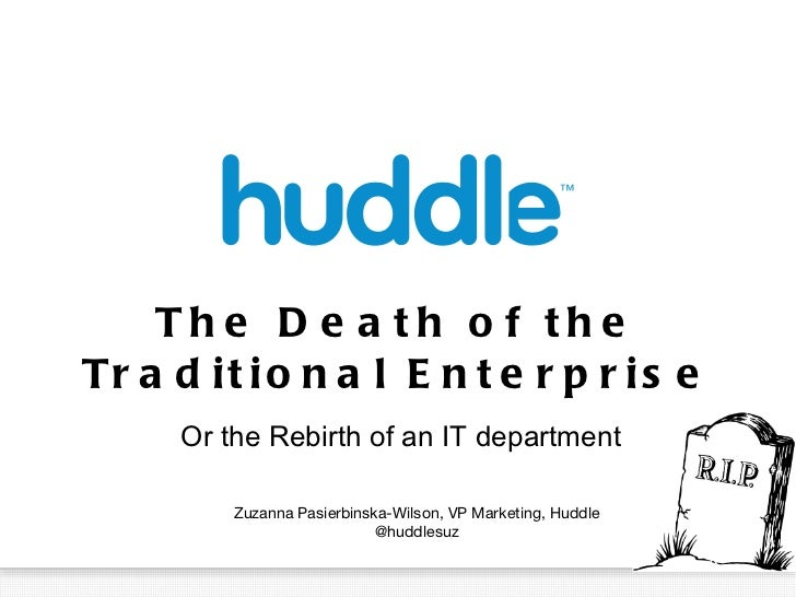 The Death of the Traditional Enterprise Or the Rebirth of an IT department Zuzanna Pasierbinska-Wilson, VP Marketing, Hudd...