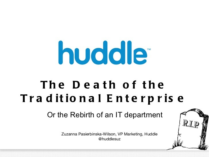 The Death of the Traditional Enterprise <ul><li>Or the Rebirth of an IT department </li></ul>Zuzanna Pasierbinska-Wilson, ...
