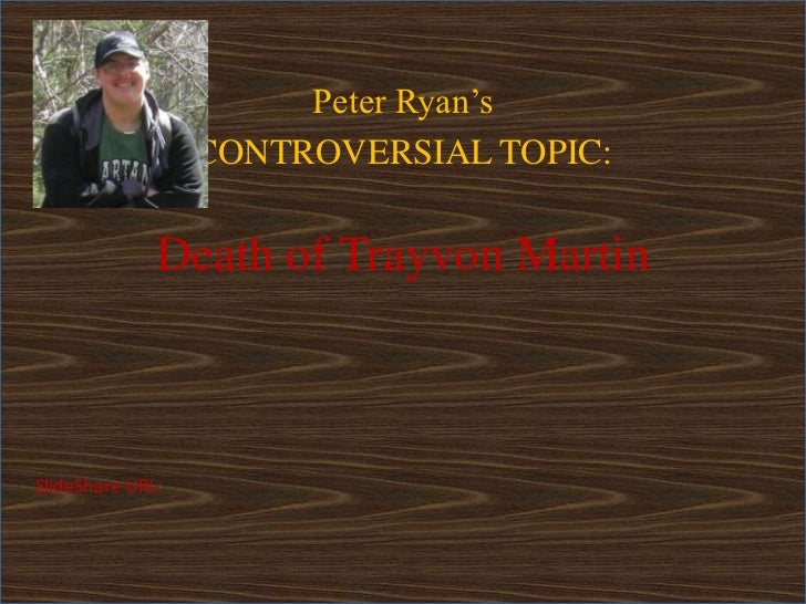 Peter Ryan's                  CONTROVERSIAL TOPIC:              Death of Trayvon MartinSlideShare URL: