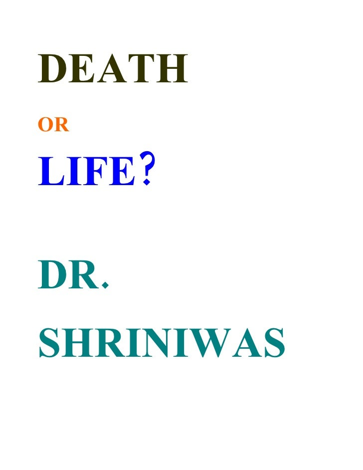 DEATH OR  LIFE?  DR. SHRINIWAS