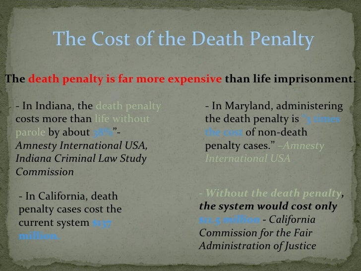 a description of the costs of the death penalty The death penalty is too expensive cases without the death penalty cost an average $740,000, while cases where the death penalty is sought typically cost $126 million.