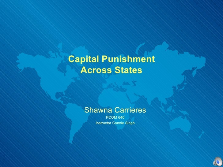 Capital Punishment Across States Shawna Carrieres PCOM 640 Instructor Connie Singh