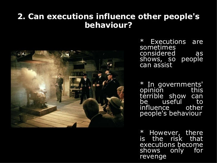 2. Can executions influence other people's behaviour? <ul><li>* Executions are sometimes considered as shows, so people ca...