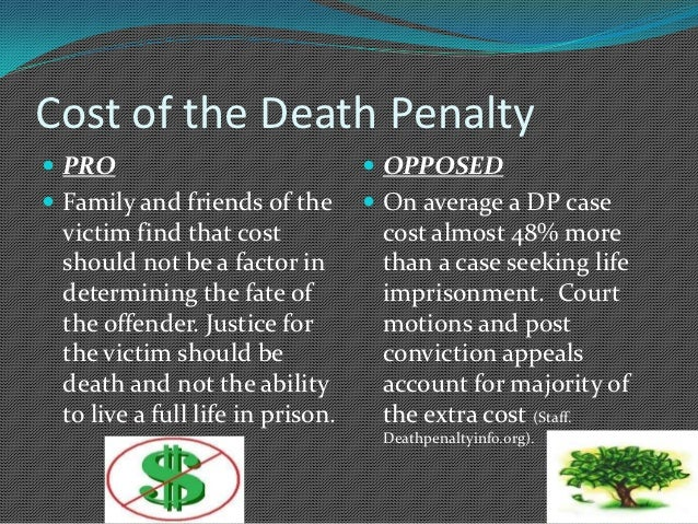 advantages and disadvantages of the death penalty The south has the highest murder rate and the highest execution rate the west has the lowest murder rate and the lowest execution rate in north carolina, the death penalty costs $216 more per execution than life in prison in kansas, the death penalty costs 70% more than.