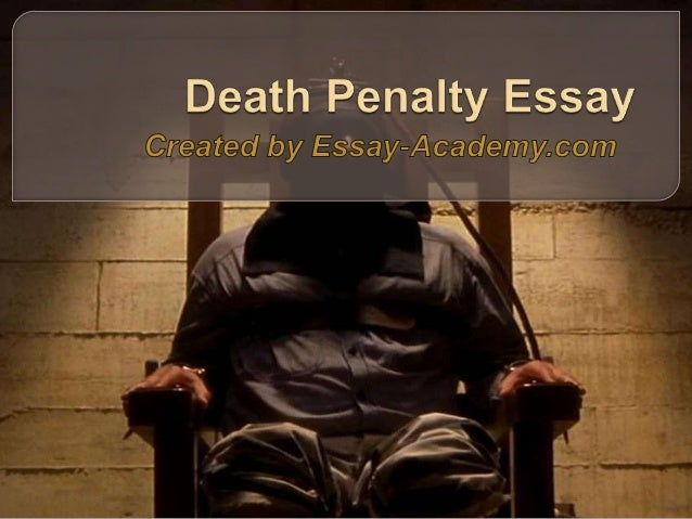 opinion essay about death penalty Death penalty is when someone is put to death using different types introduction to the death penalty philosophy essay print reference in my opinion.