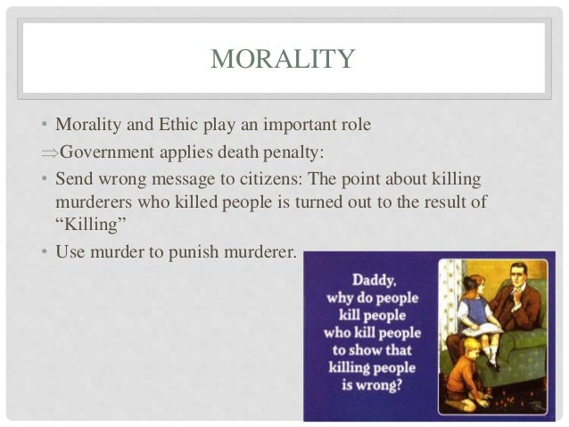 an argument against the death penalty in the eye of morality The general common sense argument goes like this: (1) what people fear more will have a greater deterrent effect on them (2) people fear death more than they do any other human punishment (3) the death penalty is a humane punishment (4) therefore, people will be deterred more by the death penalty than by any other human punishment.