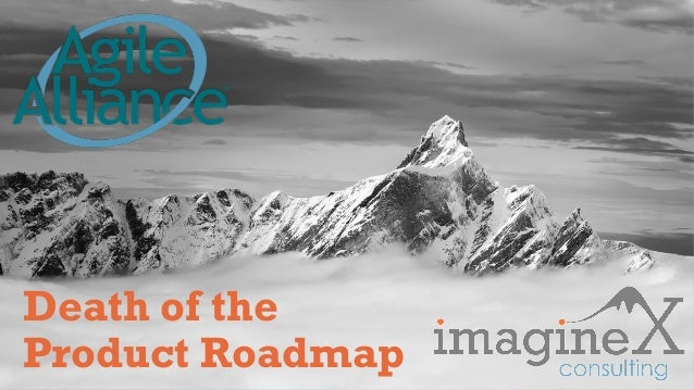 Proprietary and Confidential www.imagineXconsulting.com Death of the Product Roadmap