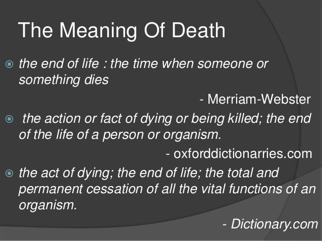 meaning of death The biblical definition of death - whether physical or spiritual - is not non-existence, but separation physical death is, as i explained in another article, the separation of body and soul then the dust will return to the earth as it was, and the spirit will return to god who gave it (ecclesiastes 12:7.