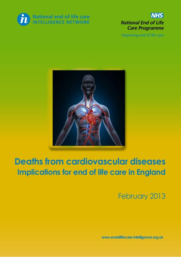 Deaths from cardiovascular diseases  Implications for end of life care in England February 2013  www.endoflifecare-intelli...