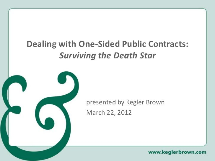 Dealing with One-Sided Public Contracts:        Surviving the Death Star              presented by Kegler Brown           ...