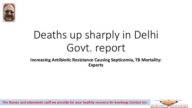 Deaths up sharply in Delhi Govt. report Increasing Antibiotic Resistance Causing Septicemia, TB Mortality: Experts The Nur...