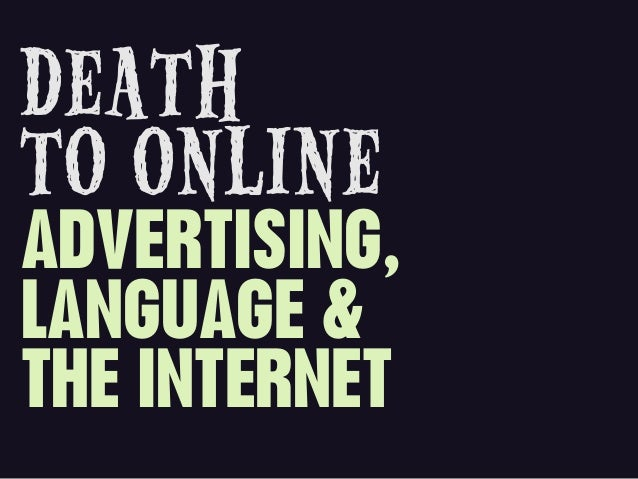 DEATHTO ONLINEADVERTISING,LANGUAGE &THE INTERNET