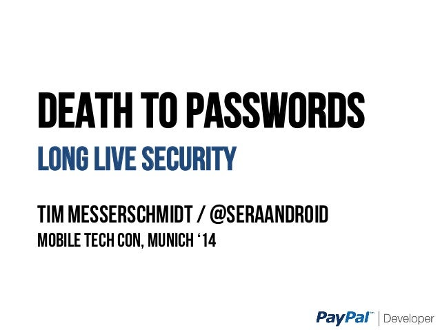 DEATH TO PASSWORDS LONG LIVE SECURITY Tim Messerschmidt / @SeraAndroiD Mobile Tech Con, Munich '14