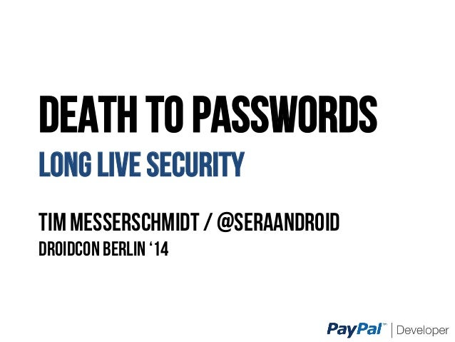 DEATH TO PASSWORDS LONG LIVE SECURITY Tim Messerschmidt / @SeraAndroiD Droidcon Berlin '14