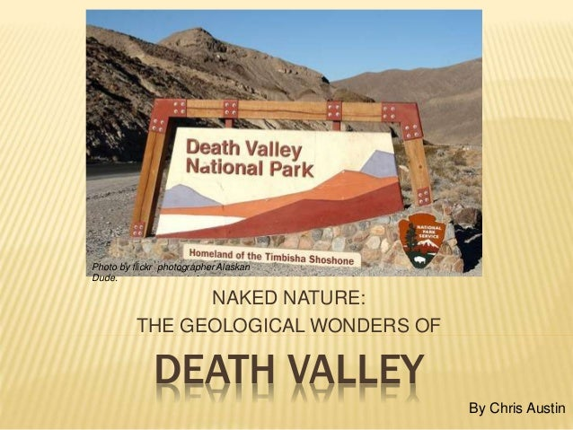 DEATH VALLEY NAKED NATURE: THE GEOLOGICAL WONDERS OF By Chris Austin Photo by flickr photographer Alaskan Dude.