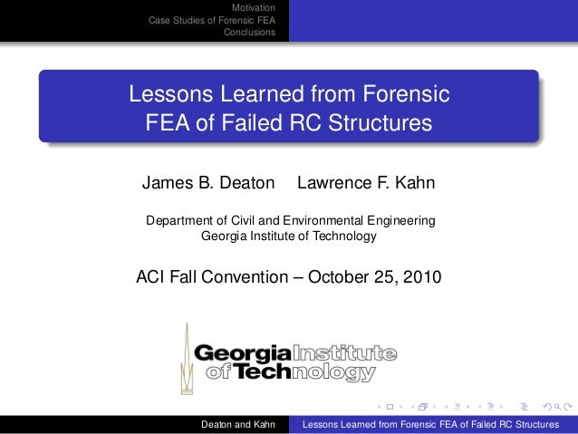 Motivation Case Studies of Forensic FEA Conclusions Lessons Learned from Forensic FEA of Failed RC Structures James B. Dea...
