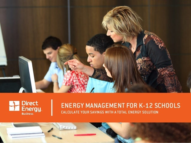 ENERGY MANAGEMENT FOR K-12 SCHOOLS CALCULATE YOUR SAVINGS WITH A TOTAL ENERGY SOLUTION