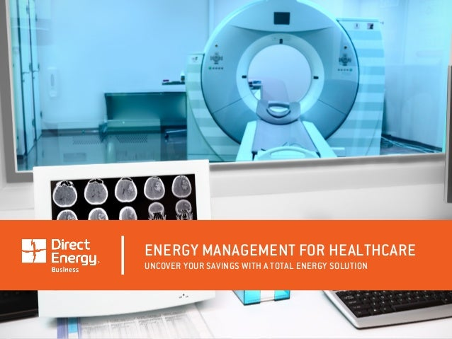 ENERGY MANAGEMENT FOR HEALTHCARE UNCOVER YOUR SAVINGS WITH A TOTAL ENERGY SOLUTION