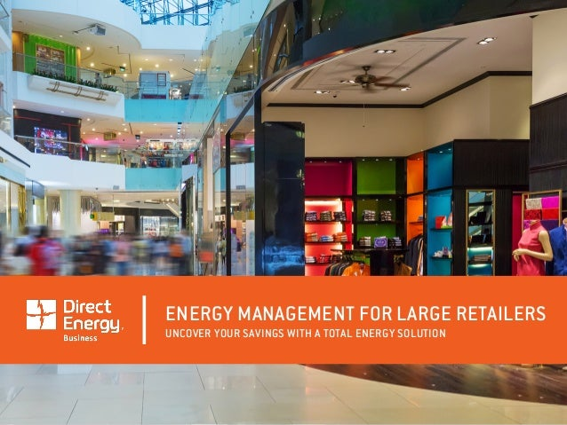 ENERGY MANAGEMENT FOR LARGE RETAILERS UNCOVER YOUR SAVINGS WITH A TOTAL ENERGY SOLUTION