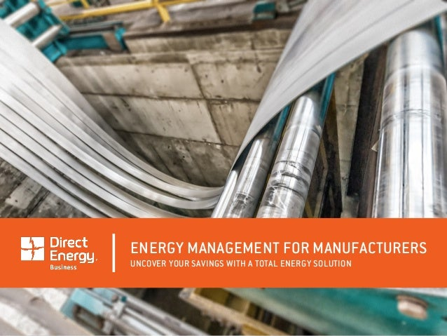 ENERGY MANAGEMENT FOR MANUFACTURERS UNCOVER YOUR SAVINGS WITH A TOTAL ENERGY SOLUTION