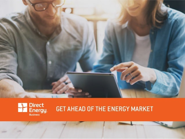 GET AHEAD OF THE ENERGY MARKET