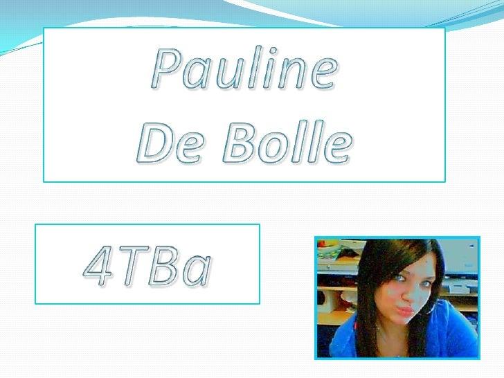 Pauline<br />De Bolle<br />4TBa<br />