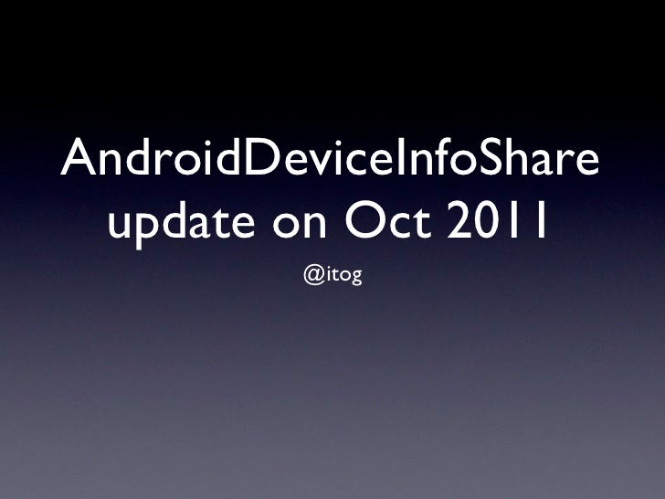 AndroidDeviceInfoShare update on Oct 2011         @itog