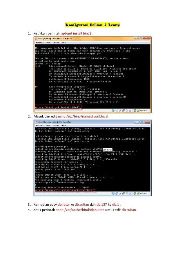 Konfigurasi Debian 5 Lenny 1. Ketikkan perintah apt-get install bind9.  2. Masuk dan edit nano /etc/bind/named.conf.local ...