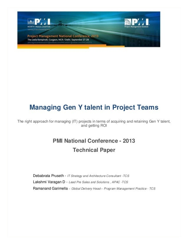 Managing Gen Y talent in Project Teams The right approach for managing (IT) projects in terms of acquiring and retaining G...