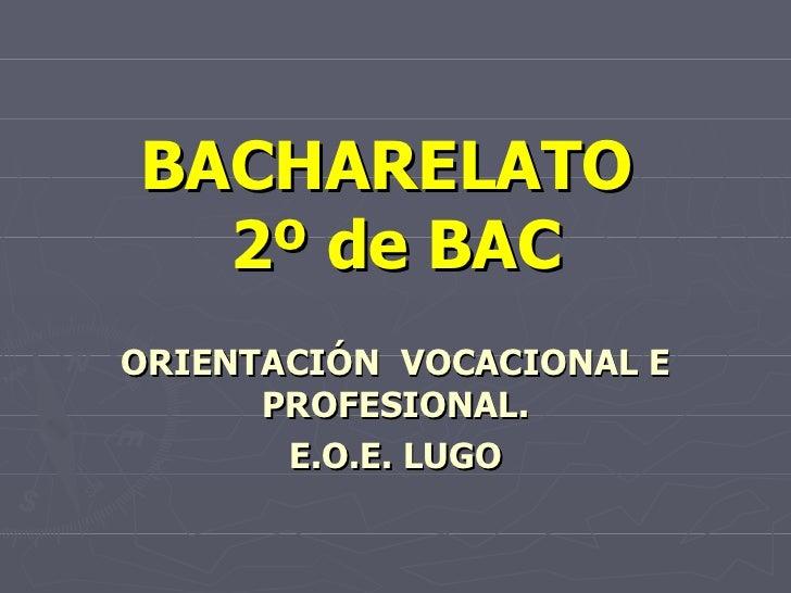 BACHARELATO  2º de BAC ORIENTACIÓN  VOCACIONAL E PROFESIONAL. E.O.E. LUGO