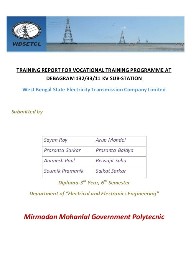 TRAINING REPORT FOR VOCATIONAL TRAINING PROGRAMME AT DEBAGRAM 132/33/11 KV SUB-STATION West Bengal State Electricity Trans...