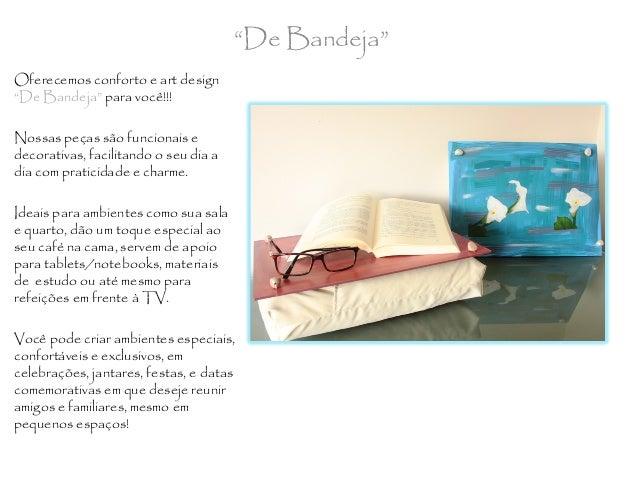 """Oferecemos conforto e art design """"De Bandeja"""" para você!!! Nossas peças são funcionais e decorativas, facilitando o seu di..."""