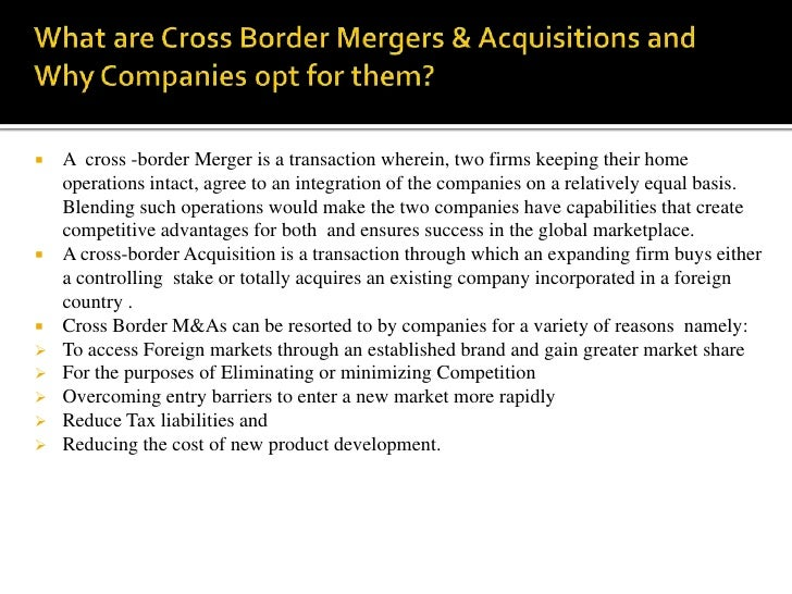    A cross -border Merger is a transaction wherein, two firms keeping their home    operations intact, agree to an integr...