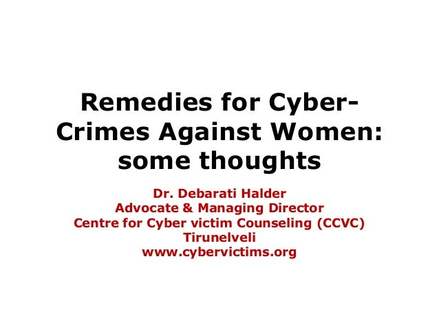 Remedies for CyberCrimes Against Women: some thoughts Dr. Debarati Halder Advocate & Managing Director Centre for Cyber vi...