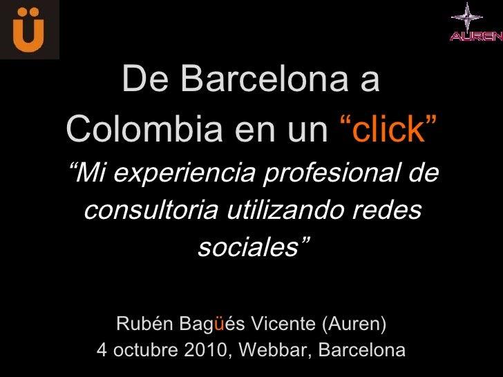 """De Barcelona a Colombia en un  """"click"""" """"Mi experiencia profesional de consultoria utilizando redes sociales"""" Rubén Bag ü é..."""