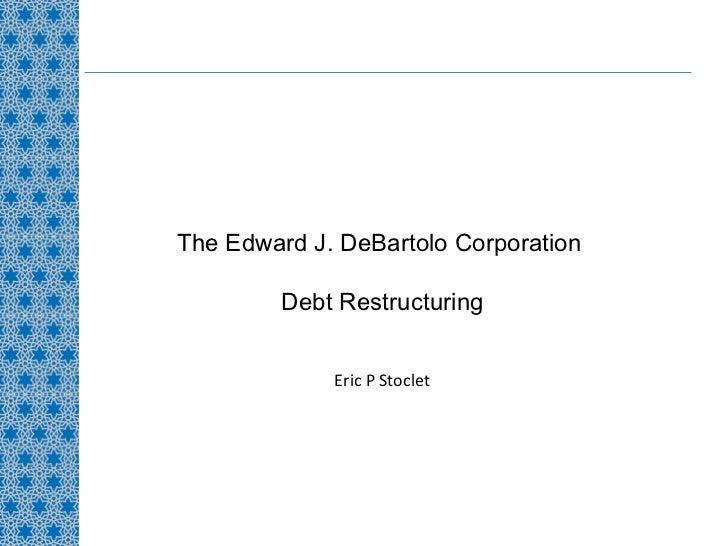 The Edward J. DeBartolo Corporation  Debt Restructuring Eric P Stoclet